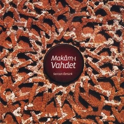 Sercan �zt�rk - Makam-� Vahdet (2013) Full Alb�m indir
